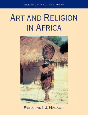 Art and Religion in Africa By Hackett, Rosalind I. J./ Abiodun, Rowland